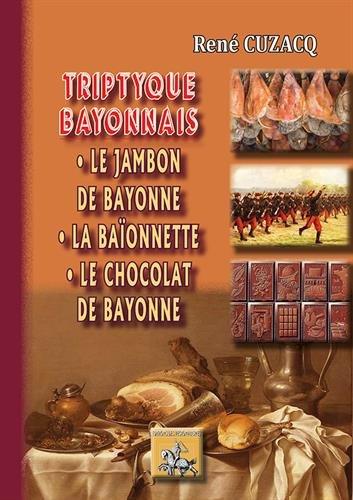 Triptyque bayonnais : le jambon de Bayonne, la baïonnette, le chocolat de Bayonne par René Cuzacq