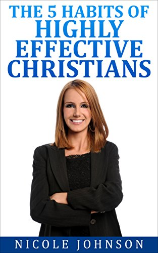 The Bible | Bible Study - The 5 Habits of Highly Effective Christians... (English Edition)