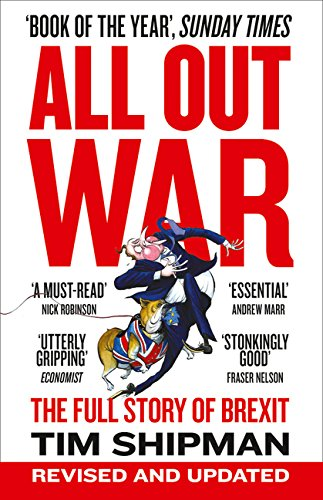 All Out War. The Full Story Of How Brexit Sank Britain's Political Class por Tim Shipman