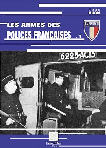 Les armes de la police française - Tome 1