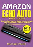 AMAZON ECHO AUTO USER GUIDE:  Quick & Easy Ways to Master Your Echo Auto and Troubleshoot Common Problems (English Edition)