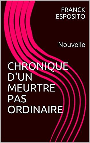 Couverture du livre CHRONIQUE D'UN MEURTRE PAS ORDINAIRE: Nouvelle
