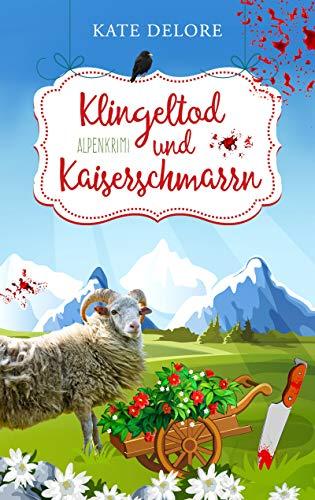 Klingeltod und Kaiserschmarrn: Alpenkrimi von [Delore, Kate]