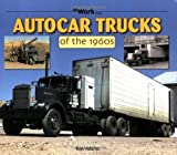 Autocar Trucks of the 1960s at Work by Ron Adams (2009-10-15)