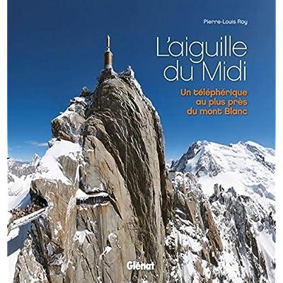 L'aiguille du Midi: Un téléphérique au plus près du mont Blanc