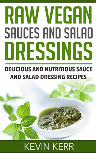 Raw Vegan Sauces and Salad Dressings: Delicious and Nutritious Sauce and Salad Dressing Recipes. (Healthy Salad Dressings, Raw Sauce Recipes, Healthy Salad ... Raw Sauce Recipes) (English Edition) par Kevin Kerr