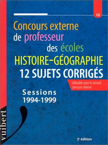 CONCOURS EXTERNE DE PROFESSEUR DES ECOLES. Histoire-Géographie, 12 sujets corrigés, 3ème édition