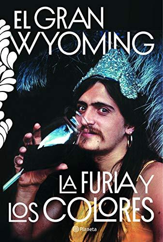 La furia y los colores (No Ficción) por El Gran Wyoming