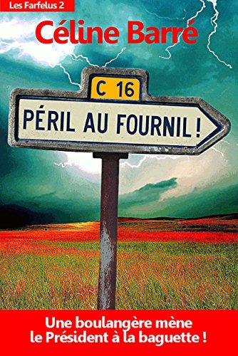 Péril au Fournil !: Une boulangère mène le Président à la baguette... (Les Farfelus t. 2) (French Edition)