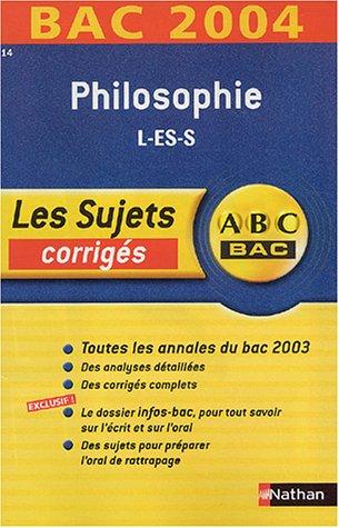ABC Bac - Les Sujets corrigés : Bac 2004 : Philosophie, L - ES - S