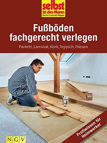 Fußböden Fachgerecht Verlegen   Profiwissen Für Heimwerker: Parkett, Laminat,  Kork, Teppich,