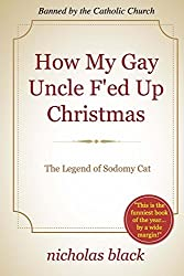 How My Gay Uncle F'ed Up Christmas: The Legend of Sodomy Cat by Nicholas Black (2013-08-29)