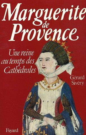 Marguerite de Provence : Une reine au temps des cathédrales