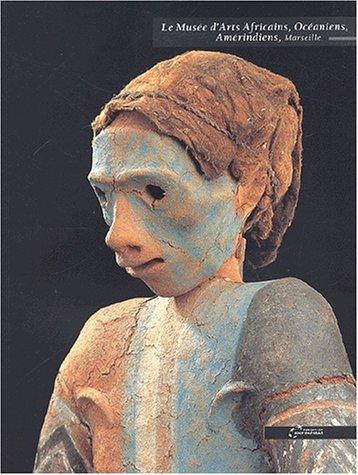 Le Musée d'Arts Africains, Océaniens, Amérindiens de Marseille par Collectif, Danièle Giraudy