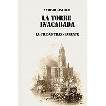 La Torre Inacabada: La Ciudad Transparente: Volume 1