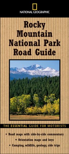 Ngeo Road Gde To Rocky Mt. Park: The Essential Guide for Motorists (National Geographic Rocky Mountain National Park Road Guide)