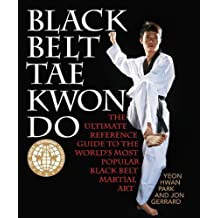 Black Belt Tae Kwon Do: The Ultimate Reference Guide to the World's Most Popular Black Belt Martial Art by Park, Yeon Hwan, Gerrard, Jon (2013) Paperback
