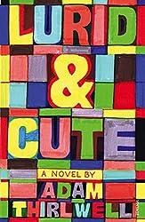 Lurid & Cute by Adam Thirlwell (2016-01-28)