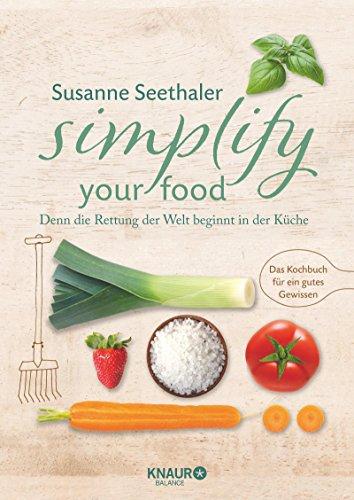 Simplify your food: Denn die Rettung der Welt beginnt in der Küche