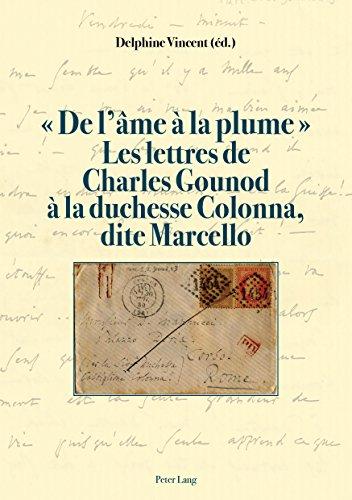 « De l'âme à la plume ». Les lettres de Charles Gounoud à la duchesse Colonna, dite Marcello (French Edition)