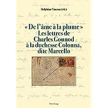 « De l'âme à la plume ». Les lettres de Charles Gounod à la duchesse Colonna, dite Marcello