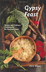 Gypsy Feast: Recipes and Culinary Traditions of the Romany People (Hippocrene Cookbook Library) by Carol Wilson (2004-04-01)