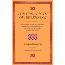 The Great Path of Awakening: The Classic Guide to Using the Mahayana Buddhist Slogans to Tame the Mind and Awaken the Heart: A Commentary on the Mahayana Teaching of the Seven Points of Mind Training