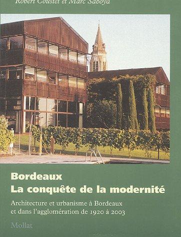 Bordeaux, la conquête de la modernité : architecture et urbanisme à Bordeaux et dans l'agglomération de 1920 à 2003