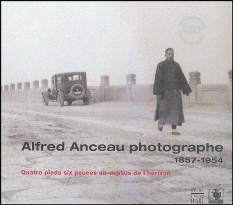 Alfred Anceau photographe 1857-1954 : Quatre pieds six pouces au-dessus de l'horizon