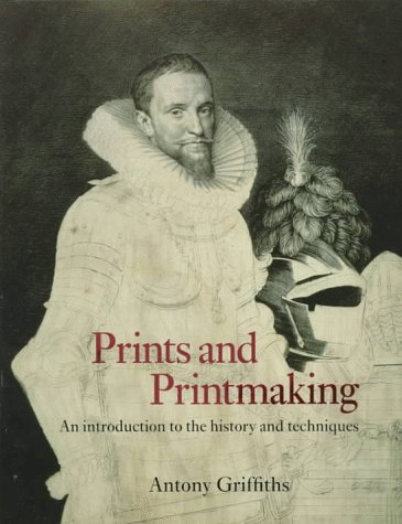 Prints & Printmaking: Introduction to History & Techniques: An Introduction to the History and Techniques