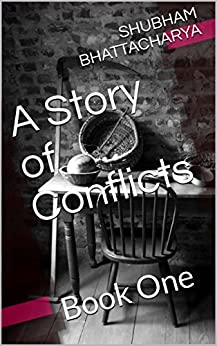 A Story of Conflicts: Book One (Conflicts Series 1) by [BHATTACHARYA, SHUBHAM]