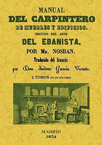 Manual del carpintero de muebles y edificios. Seguido del arte del ebanista (2 tomos en 1 volumen) por Nosban