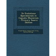 de Evolutione Sporidiorum in Capsulis Muscorum - Primary Source Edition