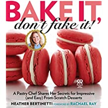 Bake It, Don't Fake It!: A Pastry Chef Shares Her Secrets for Impressive (and Easy) From-Scratch Desserts (Rachael Ray Books) (English Edition)