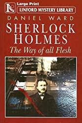Sherlock Holmes: The Way of All Flesh (Linford Mystery)