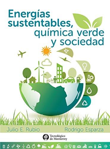 Energías sustentables, química verde y sociedad por Julio E. Rubio