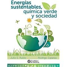 Energías sustentables, química verde y sociedad