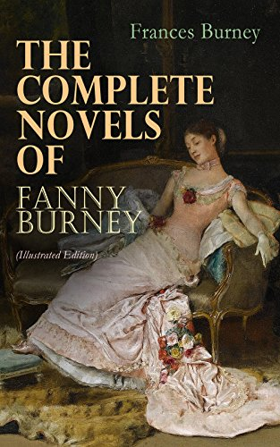 The Complete Novels of Fanny Burney (Illustrated Edition): Victorian Classics, Including Evelina, Cecilia, Camilla & The Wanderer, With Author's Biography thumbnail
