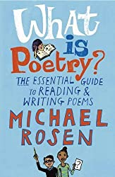 What Is Poetry?: The Essential Guide to Reading and Writing Poems by Michael Rosen (2016-10-06)