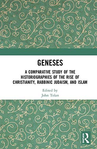 Geneses: A Comparative Study of the Historiographies of the Rise of Christianity, Rabbinic Judaism, and Islam