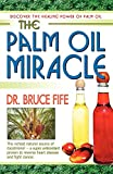 Palm Oil Miracle: Discover the Healing Power of Palm Oil