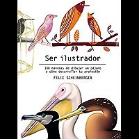 Ser ilustrador: 100 maneras de dibujar un pájaro o cómo desarrollar tu profesión (Spanish Edition)