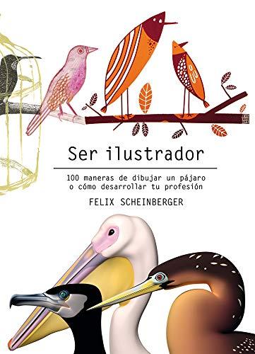 Ser ilustrador 100 maneras de dibujar un pájaro o cómo desarrollar tu profesión por Felix Scheinberger