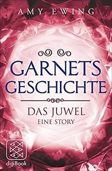 Garnets Geschichte: Das Juwel – Eine Story von [Ewing, Amy]