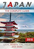Japan: The Complete Guide (2018) - Local Secrets, Tips, Tricks and More