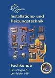 Fachkunde Installations- und Heizungstechnik: Grundlagen & Lernfelder 1 - 15