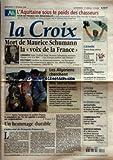 CROIX (LA) [No 34940] du 11/02/1998 - L'AQUITAINE SOUS LE POIDS DES CHASSEURS - TOUR DE FRANCE DES REGIONALES - MORT DE MAURICE SCHUMANN LA VOIX DE LA FRANCE - LONDRES - POLITIQUE - LES ALGERIENS CHERCHENT A SE DEFENDRE DES TERRORISTES - REPORTAGE - CORSE APRES L'ASSASSINAT DU PREFET ERIGNAC LA POPULATION DE L'ILE EST APPELEE A PRENDRE SES RESPONSABILITES - UN HOMMAGE DURABLE L'EDITORIAL DE FRANCOIS ERNENWEIN - L'ACTUALITE - KARINE RUBY DONNE AU SNOWBOARD ET A LA FRANCE SA PREMIERE MEDAILLE D'O