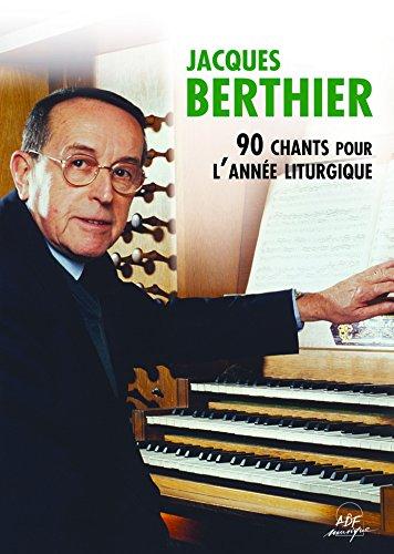 Jacques Berthier - 90 chants pour lannée liturgique