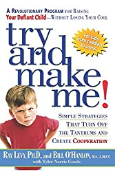 Try and Make Me!: Simple Strategies That Turn Off the Tantrums and Create Cooperation: A Revolutionary Program for Raising Your Defiant Child - Without Losing Your Cool