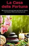 eBook Gratis da Scaricare La Casa della Fortuna 88 preziosi consigli per portare armonia ricchezza e fortuna nella tua vita (PDF,EPUB,MOBI) Online Italiano